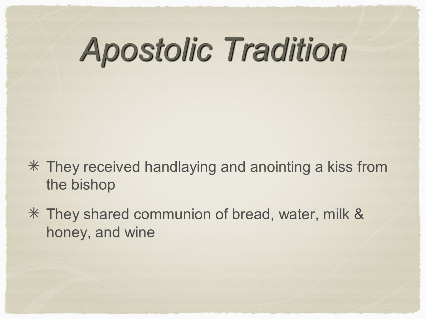 Apostolic Tradition They received handlaying and anointing a kiss from the bishop.