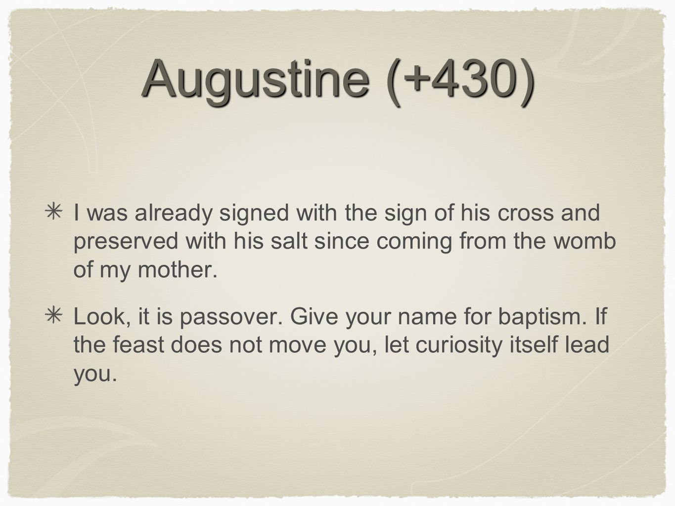 Augustine (+430) I was already signed with the sign of his cross and preserved with his salt since coming from the womb of my mother.