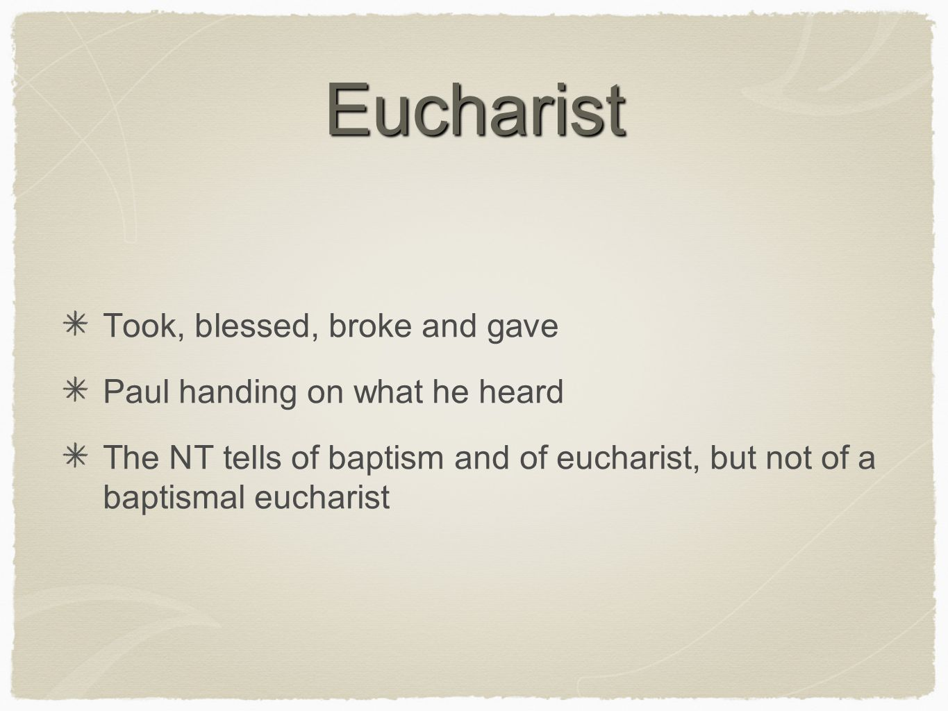 Eucharist Took, blessed, broke and gave Paul handing on what he heard