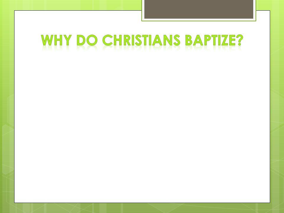 Why do Christians Baptize