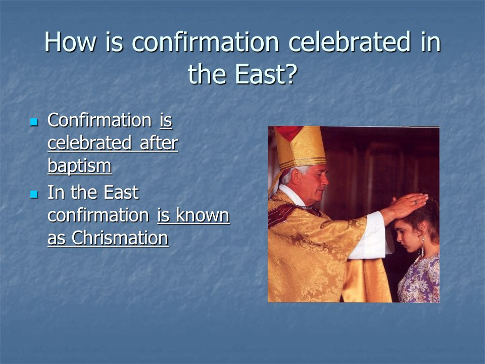 How is confirmation celebrated in the East