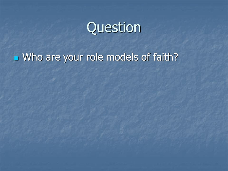 Question Who are your role models of faith