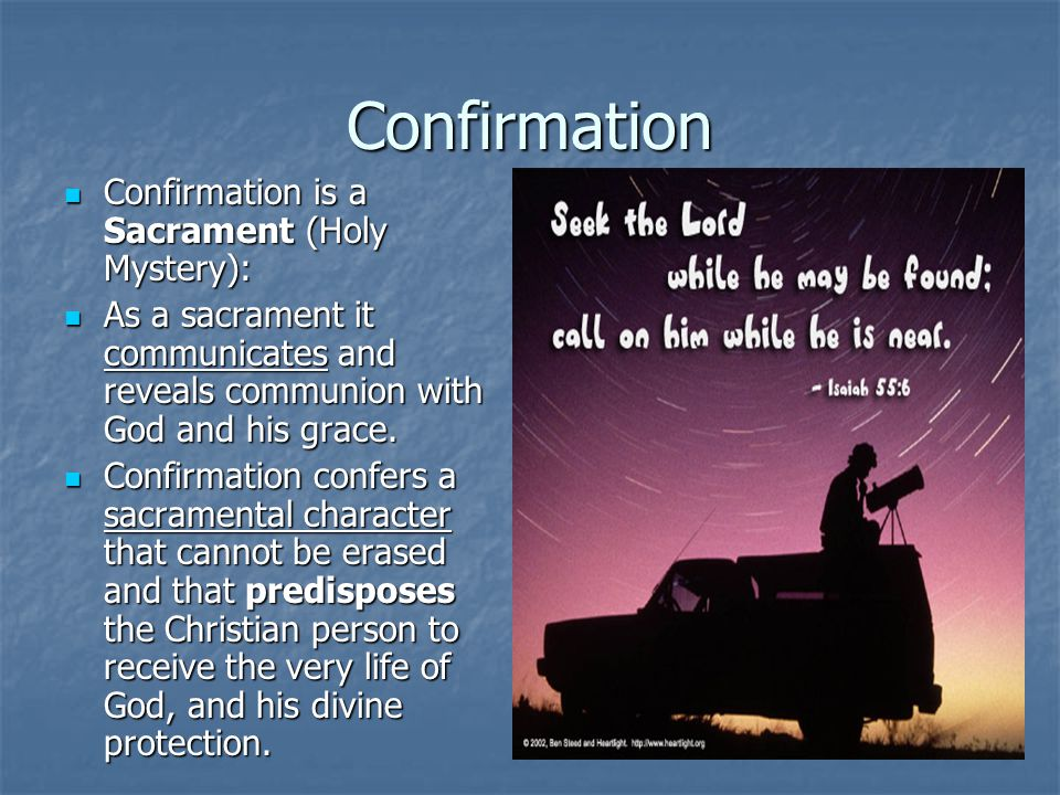 Confirmation Confirmation is a Sacrament (Holy Mystery):