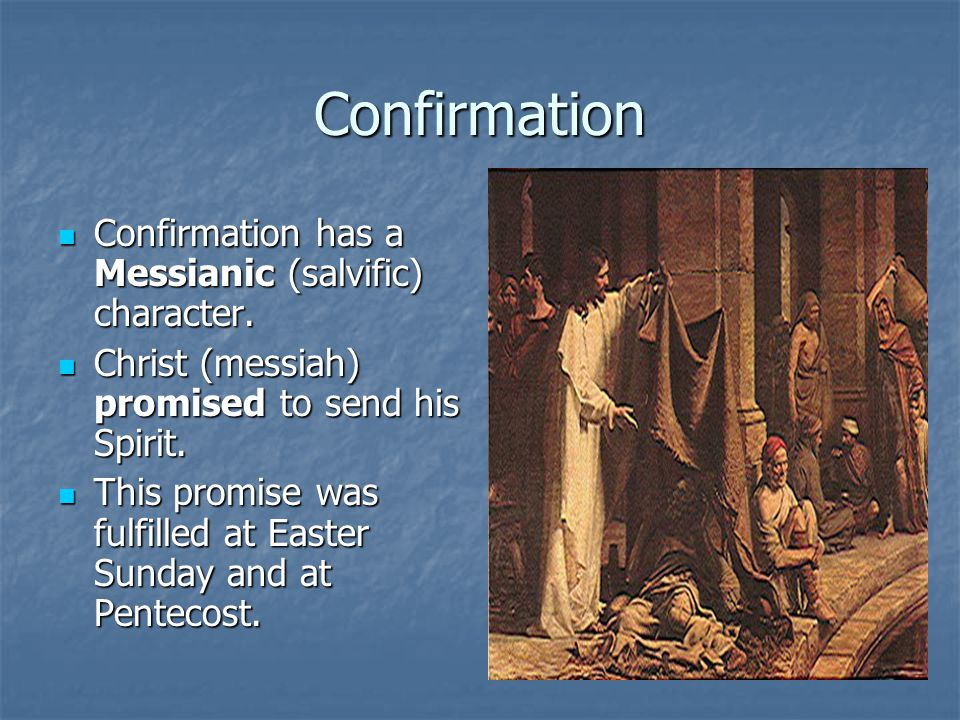 Confirmation Confirmation has a Messianic (salvific) character.