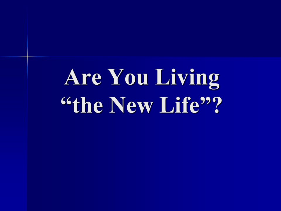 Are You Living the New Life