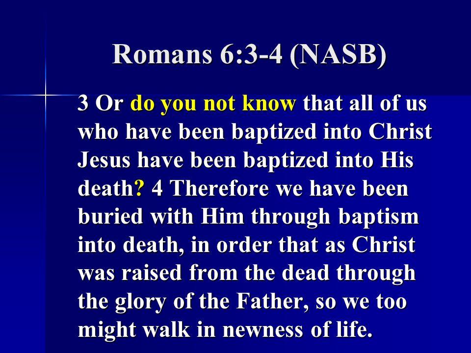 Romans 6:3-4 (NASB)