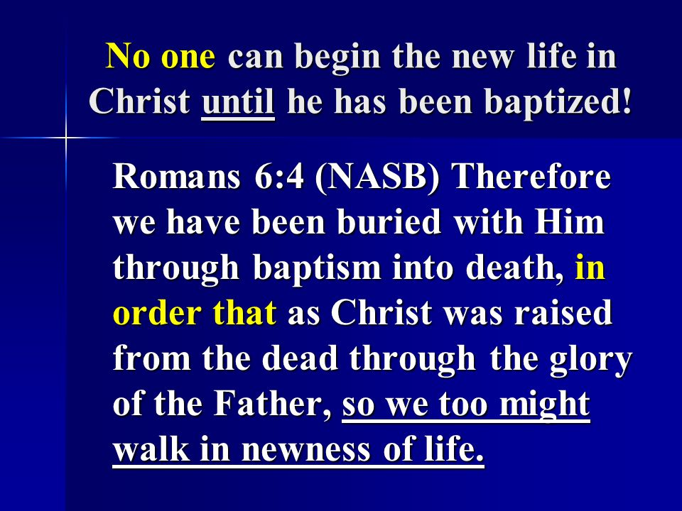 No one can begin the new life in Christ until he has been baptized!