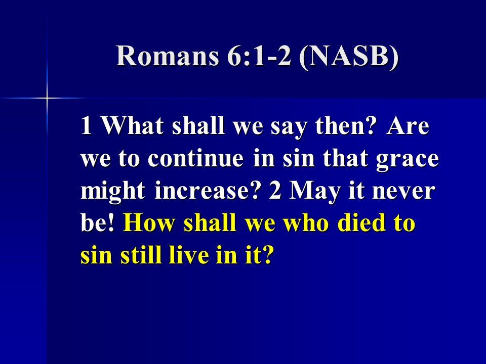 Romans 6:1-2 (NASB)