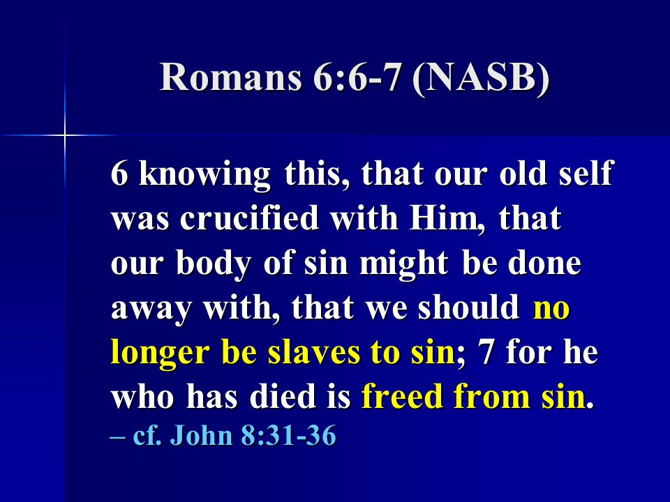 Romans 6:6-7 (NASB)