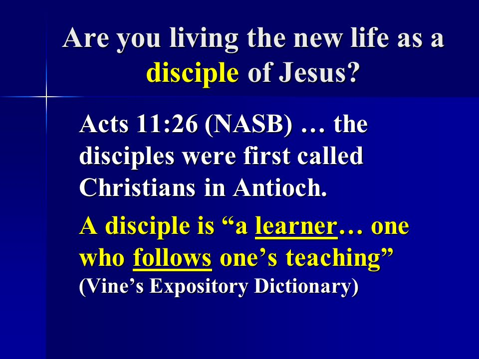 Are you living the new life as a disciple of Jesus