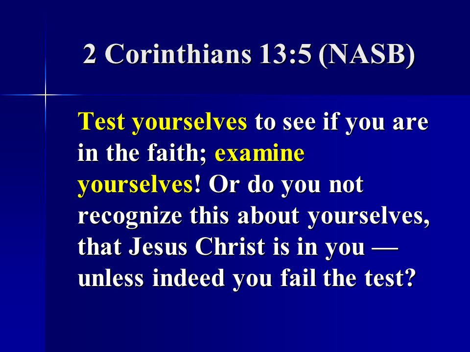 2 Corinthians 13:5 (NASB)