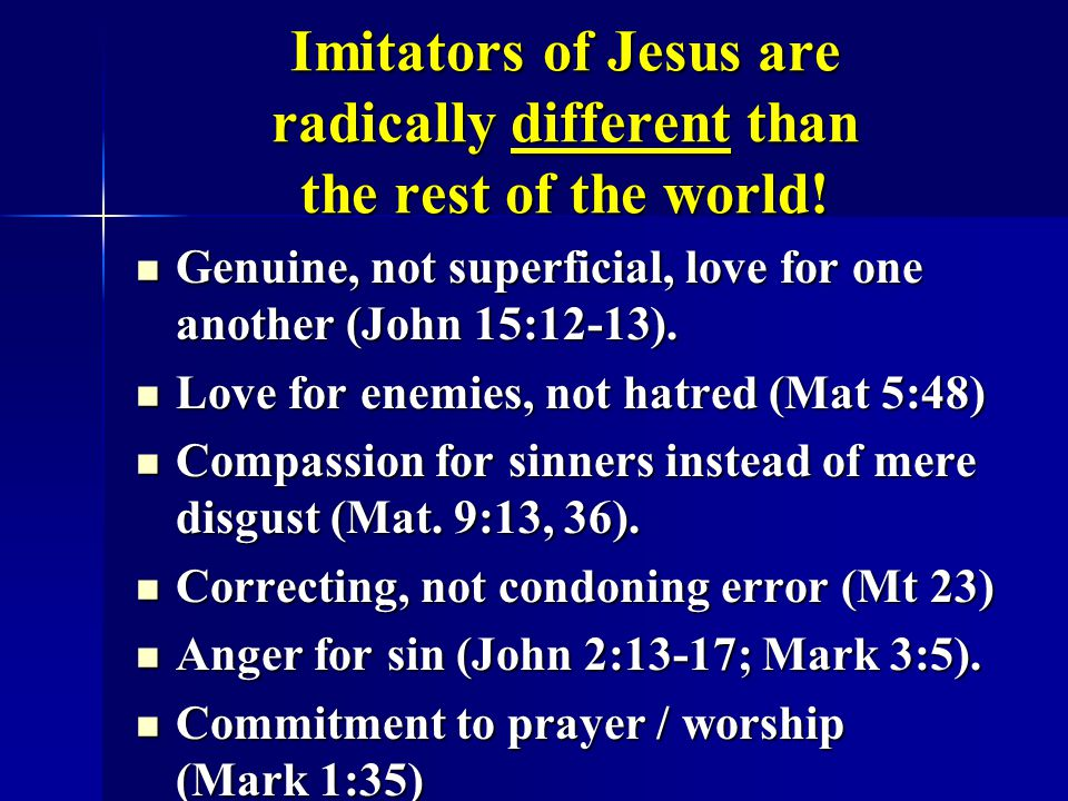 Imitators of Jesus are radically different than the rest of the world!