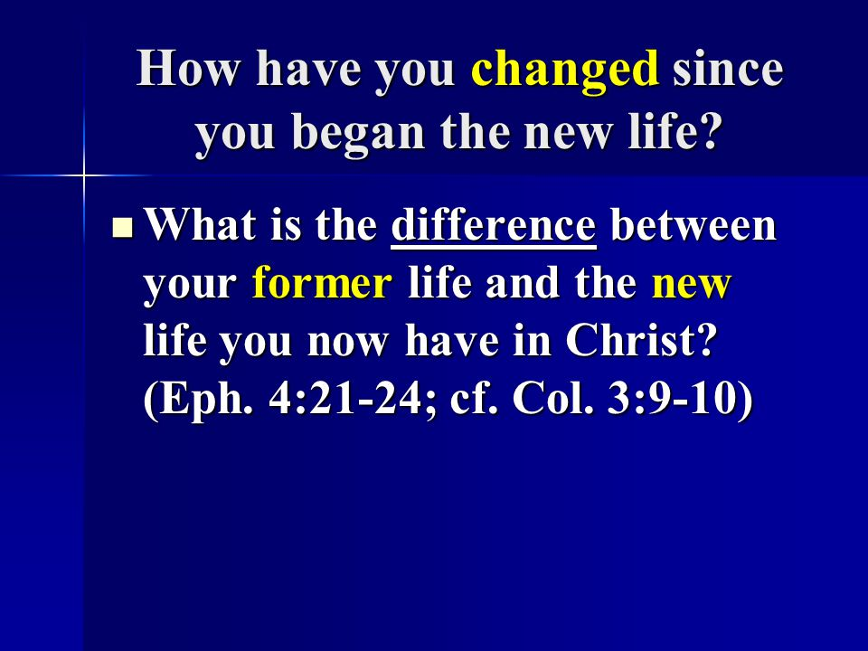 How have you changed since you began the new life