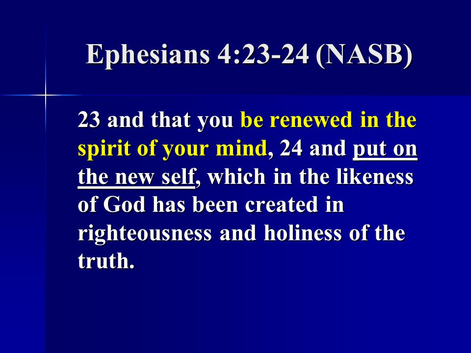 Ephesians 4:23-24 (NASB)