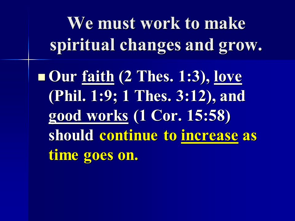 We must work to make spiritual changes and grow.