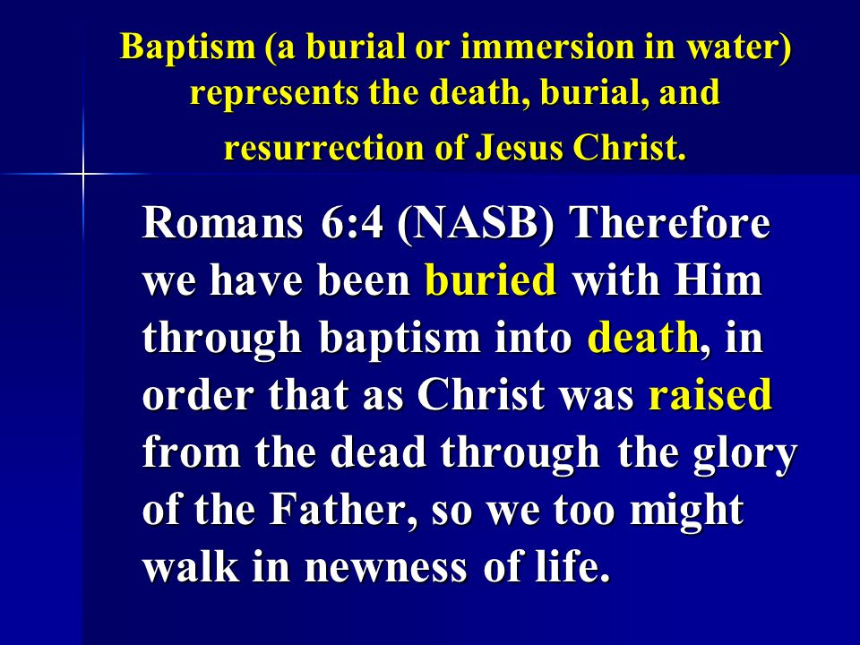Baptism (a burial or immersion in water) represents the death, burial, and resurrection of Jesus Christ.
