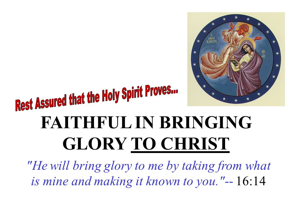 FAITHFUL IN BRINGING GLORY TO CHRIST