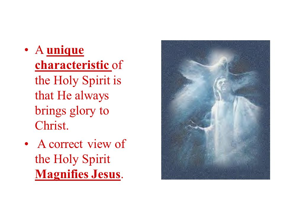 A unique characteristic of the Holy Spirit is that He always brings glory to Christ.