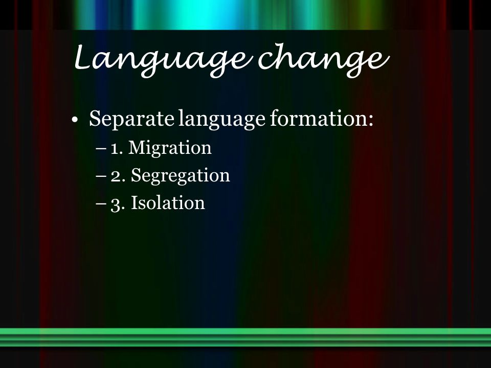 Language change Separate language formation: 1. Migration