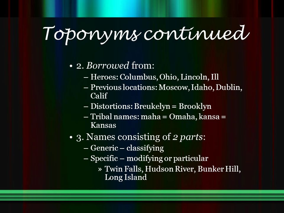 Toponyms continued 2. Borrowed from: 3. Names consisting of 2 parts: