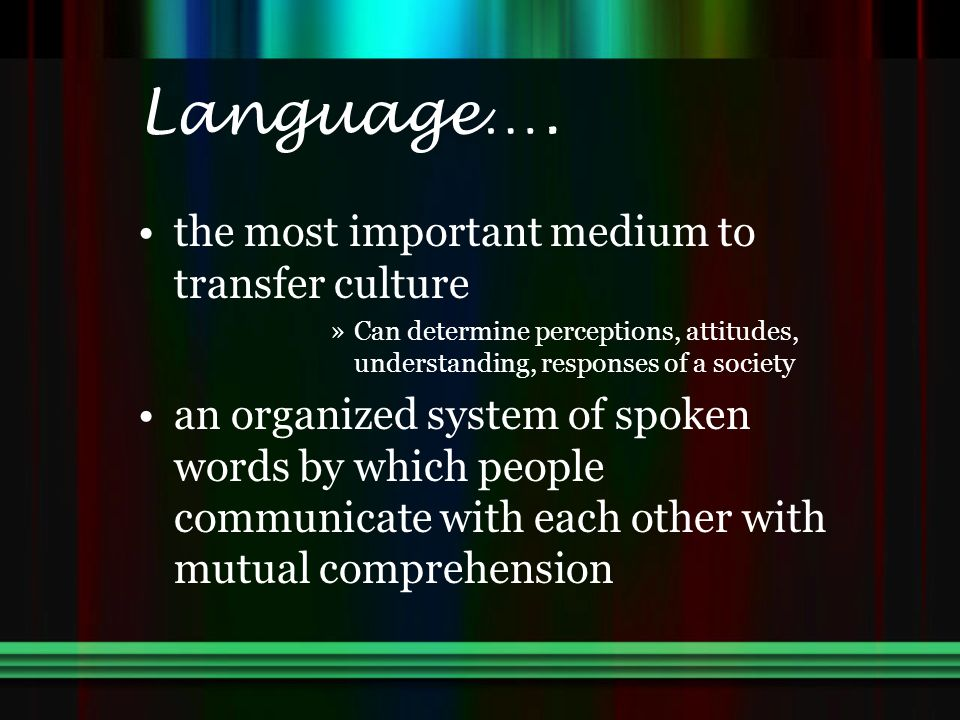 Language…. the most important medium to transfer culture