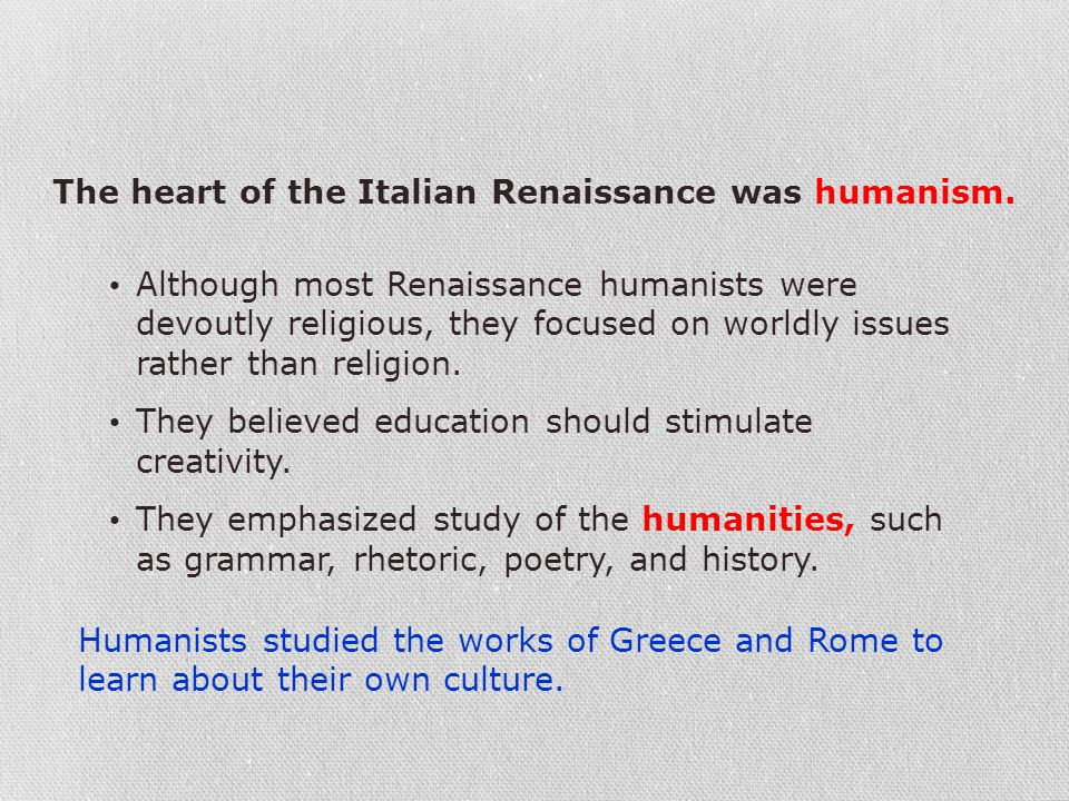 The heart of the Italian Renaissance was humanism.