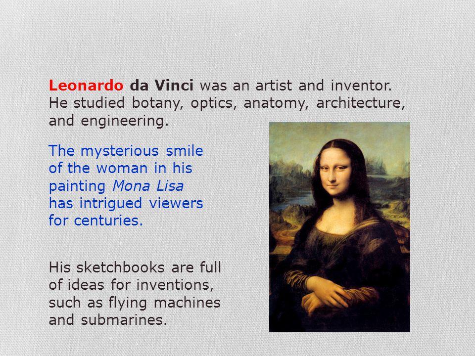Leonardo da Vinci was an artist and inventor