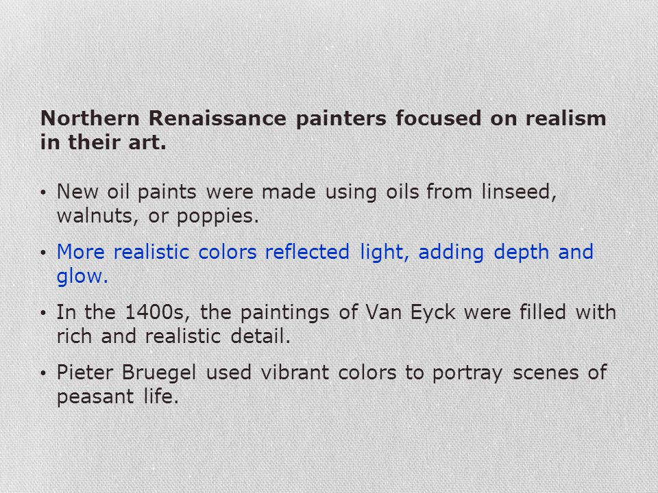Northern Renaissance painters focused on realism in their art.