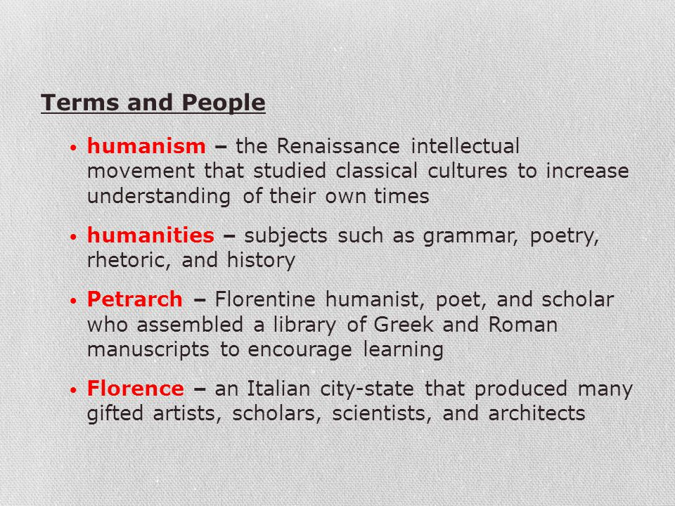 Terms and People humanism – the Renaissance intellectual movement that studied classical cultures to increase understanding of their own times.