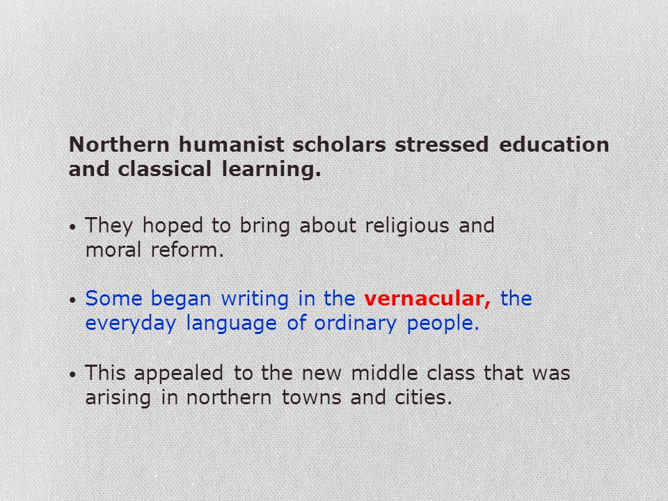 Northern humanist scholars stressed education and classical learning.