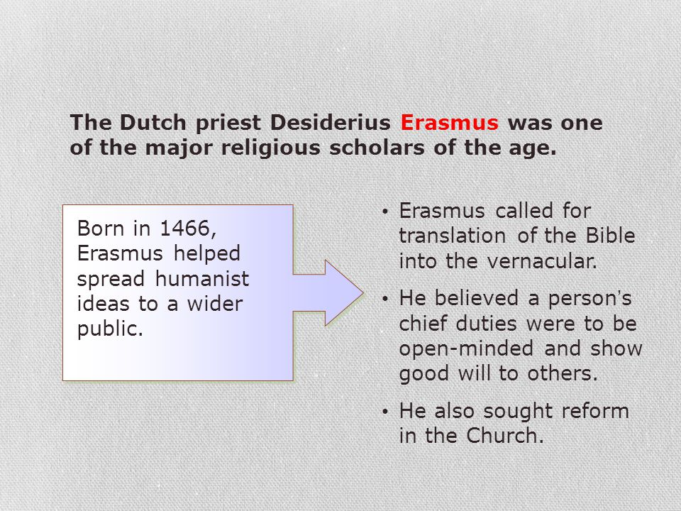 The Dutch priest Desiderius Erasmus was one of the major religious scholars of the age.