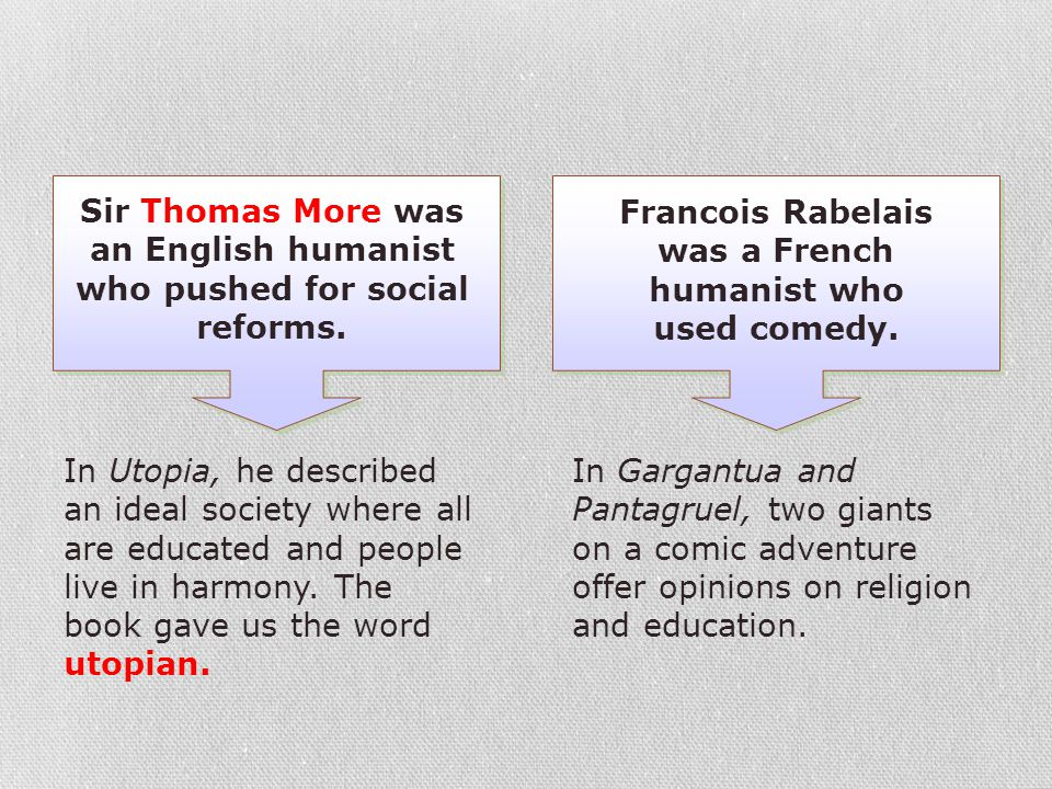 Francois Rabelais was a French humanist who used comedy.