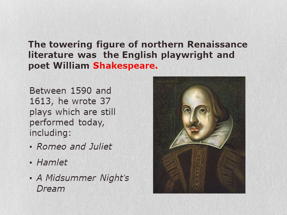 The towering figure of northern Renaissance literature was the English playwright and poet William Shakespeare.