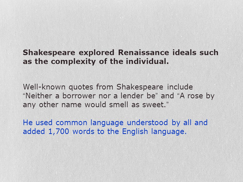 Shakespeare explored Renaissance ideals such as the complexity of the individual.