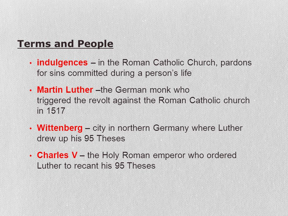 Terms and People indulgences – in the Roman Catholic Church, pardons for sins committed during a person's life.
