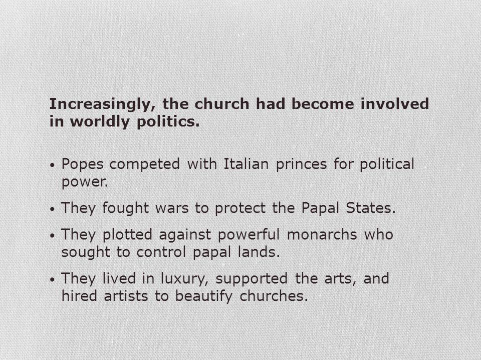 Increasingly, the church had become involved in worldly politics.