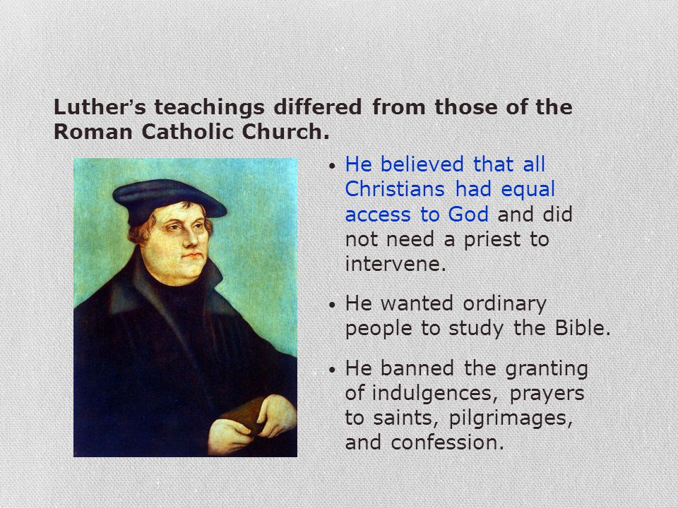 Luther's teachings differed from those of the Roman Catholic Church.