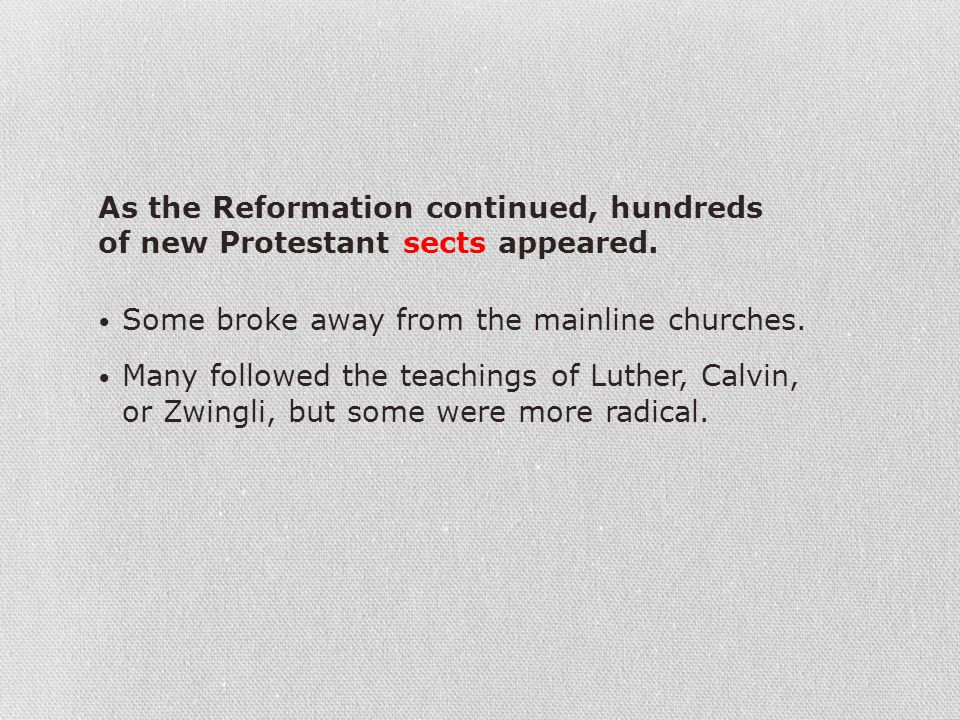 As the Reformation continued, hundreds of new Protestant sects appeared.
