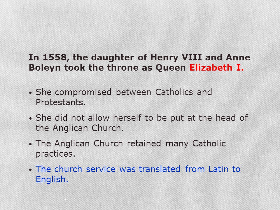 In 1558, the daughter of Henry VIII and Anne Boleyn took the throne as Queen Elizabeth I.