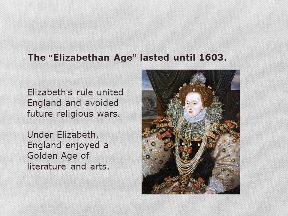 The Elizabethan Age lasted until 1603.
