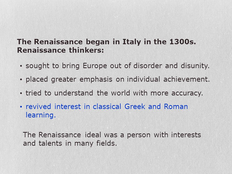 The Renaissance began in Italy in the 1300s. Renaissance thinkers: