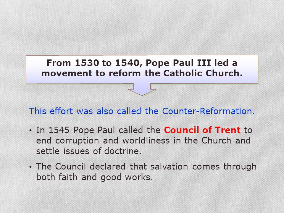 From 1530 to 1540, Pope Paul III led a movement to reform the Catholic Church.