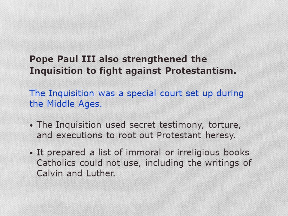 Pope Paul III also strengthened the Inquisition to fight against Protestantism.