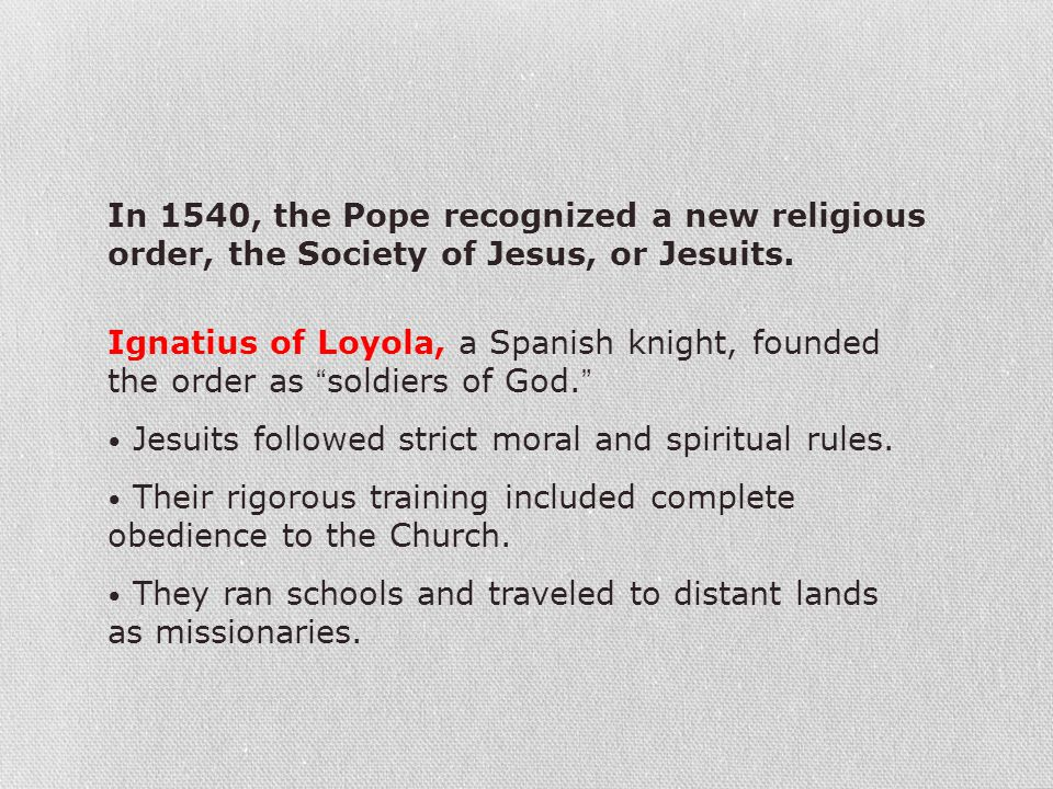In 1540, the Pope recognized a new religious order, the Society of Jesus, or Jesuits.