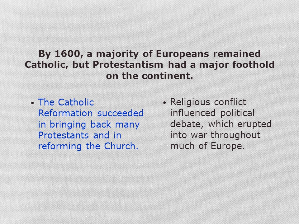 By 1600, a majority of Europeans remained Catholic, but Protestantism had a major foothold on the continent.