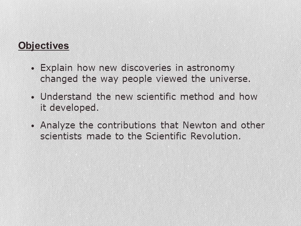 Objectives Explain how new discoveries in astronomy changed the way people viewed the universe.