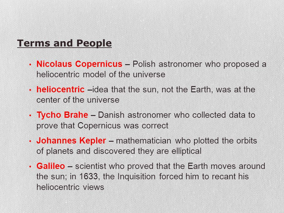 Terms and People Nicolaus Copernicus – Polish astronomer who proposed a heliocentric model of the universe.