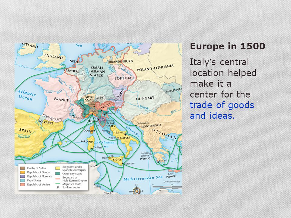 Europe in 1500 Italy's central location helped make it a center for the trade of goods and ideas.