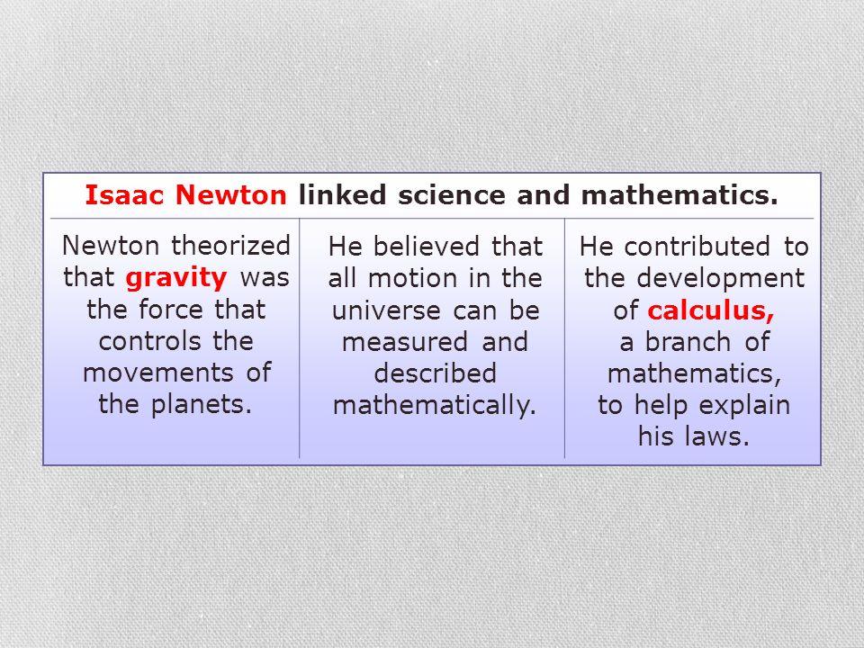 Isaac Newton linked science and mathematics.