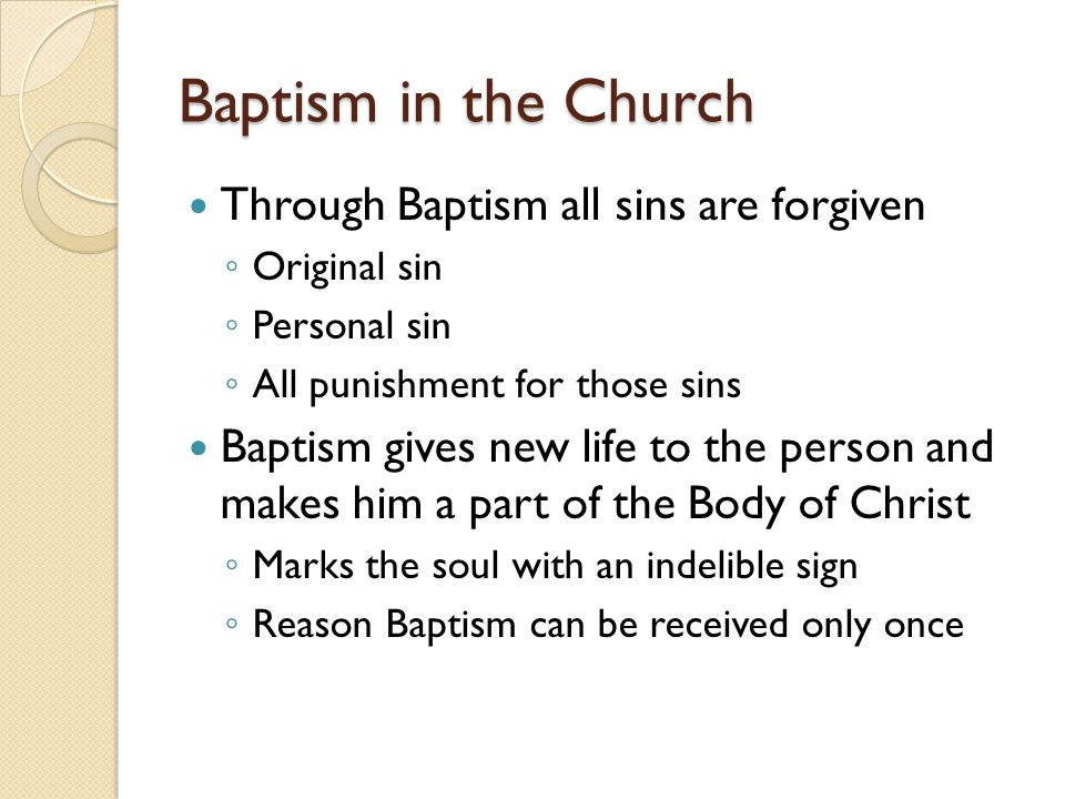 Baptism in the Church Through Baptism all sins are forgiven